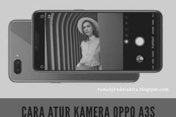 5 Cara Mengatur Kamera Oppo A3S Agar Tidak Blur / Buram dan Fokus