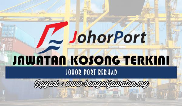 Jawatan Kosong 2017 di Johor Port Berhad www.banyakjawatan.my