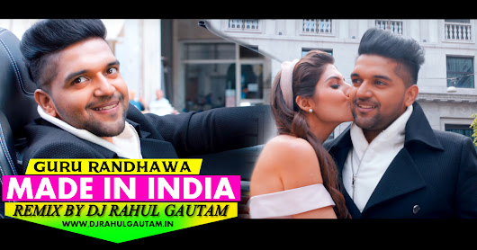 Made In India Guru Randhawa Remix By Dj Rahul Gautam