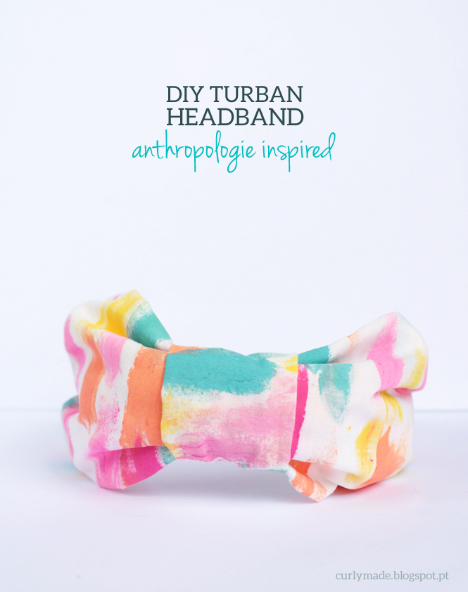 How to make: DIY Turban Headband - anthropologie inspired // curlymade.blogspot.pt #crafts #color #handpainted #bow