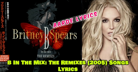 Everytime Valentin Remix Song Lyrics From Britney Spears B In The Mix The Remixes 2005 Pop Songs Aarde Lyrics