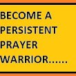 Why You Should Be A Persistent Prayer Warrior