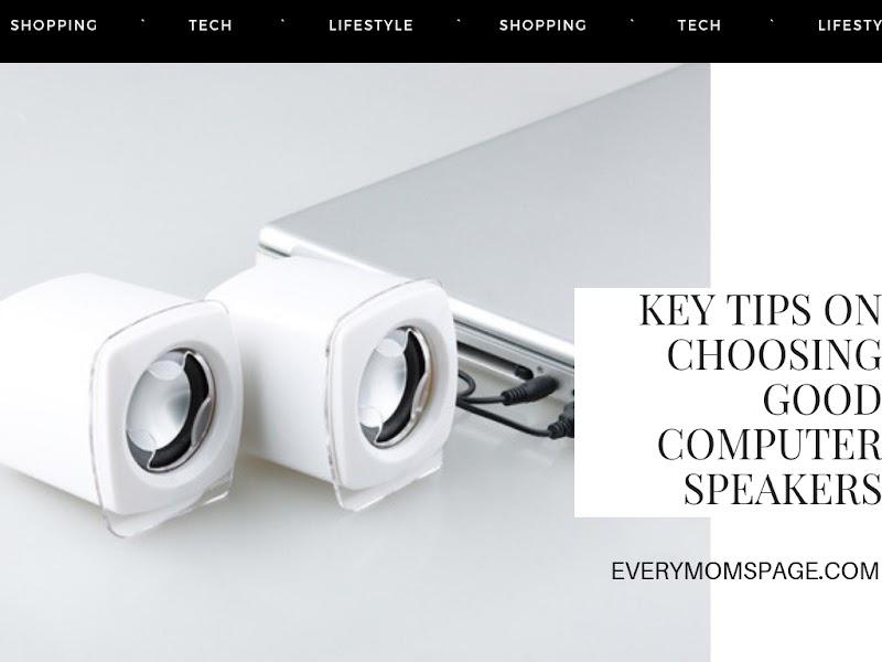 Key Tips On Choosing Good Computer Speakers