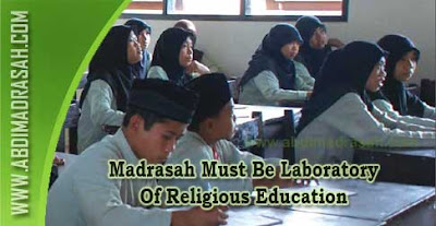 Madrasah Must Be Laboratory Of Religious Education