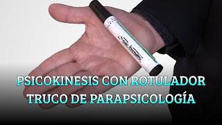 PSICOKINESIS CON ROTULADOR TRUCO DE PARAPSICOLOGÍA
