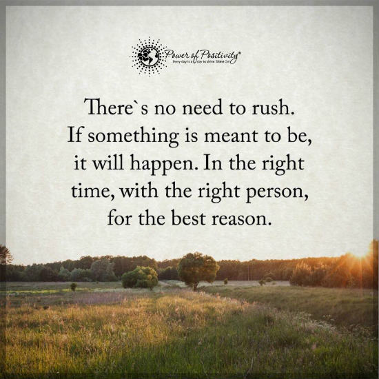 There Is No Need To Rush If Something Is Meant To Be It Will Happen