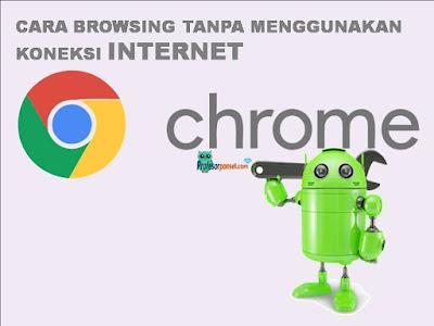 Cara Browsing Tanpa Menggunakan Koneksi Internet di Google Chrome Android