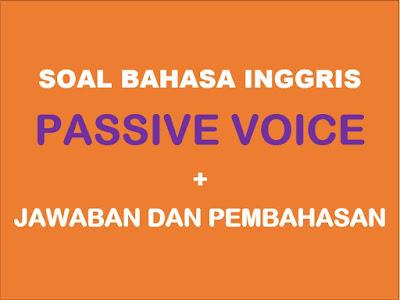Contoh Soal Passive Voice Pilihan Ganda + (Jawaban, Pembahasan)