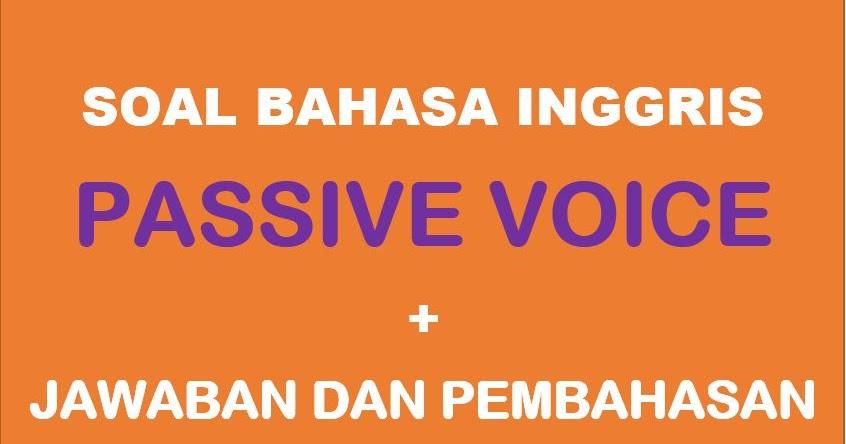 Contoh Soal Passive Voice Pilihan Ganda Jawaban Pembahasan Muttaqin Id