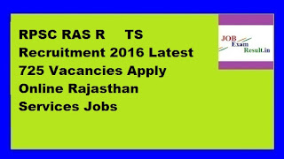 RPSC RAS ​​RTS Recruitment 2016 Latest 725 Vacancies Apply Online Rajasthan Services Jobs