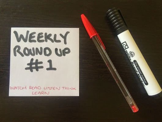 Weekly Round Up: Five interesting things from my week #1