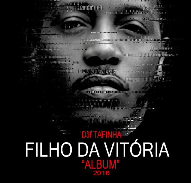Dji Tafinha - Filho Da Vitória (Album) [Download]