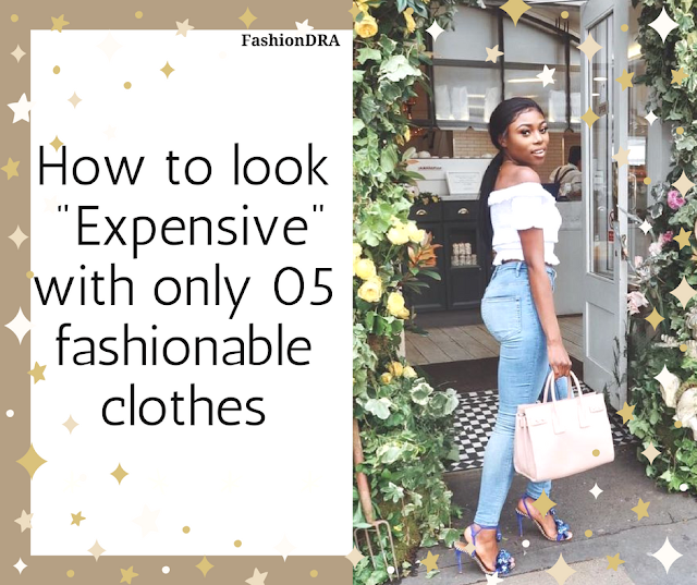"FashionDRA | How to look ""Expensive"" with only 05 fashionable clothes"