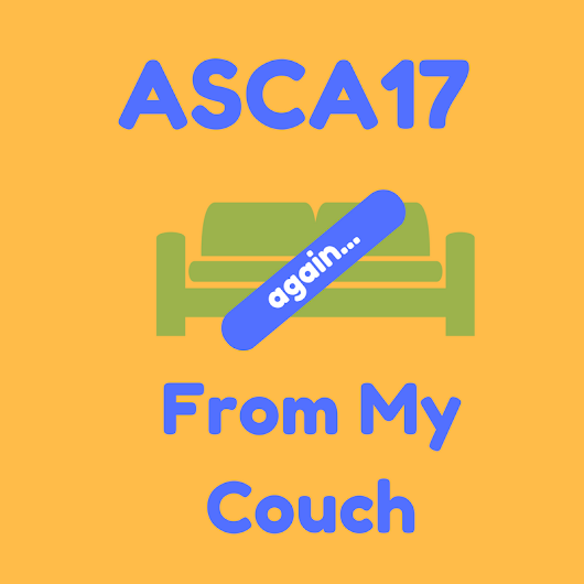 ASCA17 From My Couch...Again