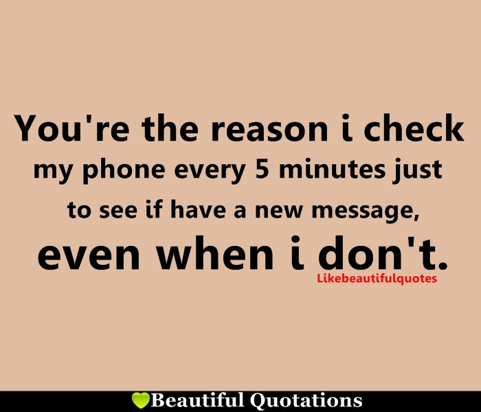 You Are The Reason I Check My Phone Beautiful Quotations