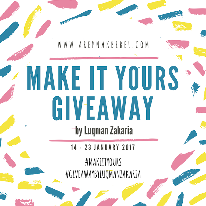 Make It Yours Giveaway by Luqman Zakaria