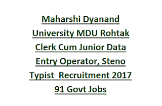 Maharshi Dyanand University MDU Rohtak Clerk Cum Junior Data Entry Operator, Steno Typist  Recruitment 2017 91 Govt Jobs