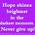 Hope shines brightest in the darkest moments. Never give up!