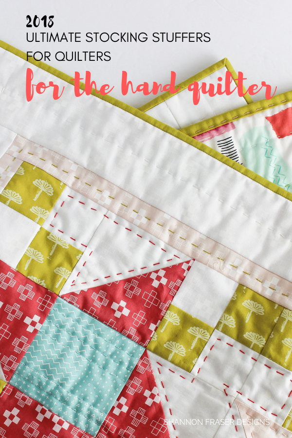 For the Hand Quilter | 2018 Ultiamte Holiday Stocking Stuffer Guide for Quilters | Shannon Fraser Designs