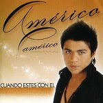 Américo - CUANDO ESTÉS CON ÉL 2009 Disco Completo