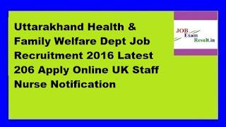 Uttarakhand Health & Family Welfare Dept Job Recruitment 2016 Latest 206 Apply Online UK Staff Nurse Notification