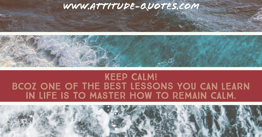 KEEP CALM! Bcoz One of the best🉑 lessons you can learn 📕📕 in life is to master how to remain calm.