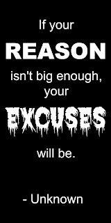 If your reason isn't big enough your excuses will be
