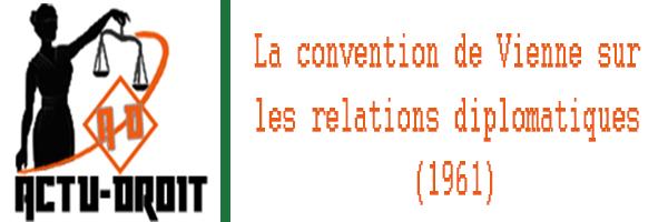la convention de Vienne sur les relations diplomatiques (1961)