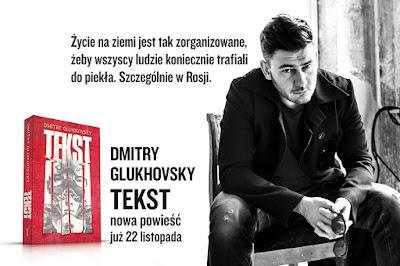 """Już 22 listopada """"Tekst"""" – najnowsza książka Dmitrija Glukhovsky'ego!"""