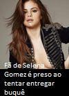 Fã de Selena Gomez é preso ao tentar entregar buquê em formato de...