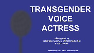 Transgender Voice Actress Acting by Erica Crooks Trans Woman transwoman performing arts indie filmmaker cartoonist puppeteer lgbtq trans lives matter #WontBeErased