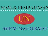 Soal UN SMP dan Pembahasannya untuk Mempersiapkan UN 2018