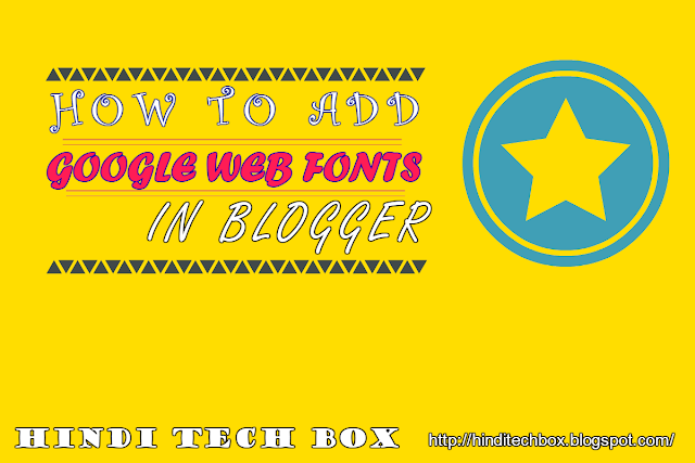 hot to add google web fonts in blogger in hindi