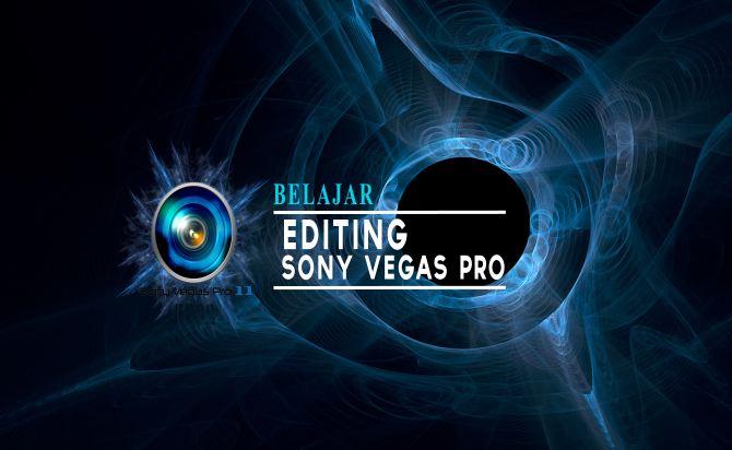 Cara Mengedit Video Dengan Vegas Pro