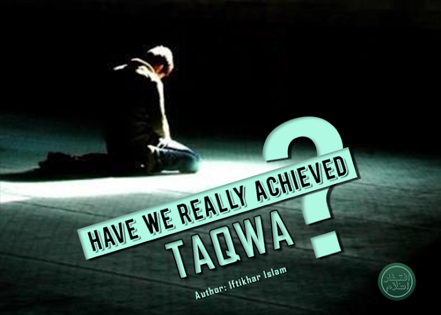 Islamic Reasoning | Have we really achieved taqwa? | Iftikhar Islam