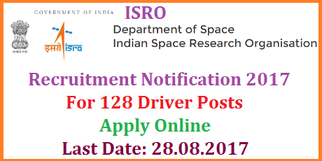 ISRO Recruitment Notification for 128 Driver Posts with Minimum Qualifications and Experience Apply Online | Indian Space Research Organisation ISRO invites Online Applications from Eligible and Experinced candidates for Driver 128 Posts | Eligible and Qualification for Light Vehicle Driver heavy Vehicle Driver and Staff Car Driver Posts in ISRO read more information for this Recruitment Notification for 128 Driver Posts isro-recruitment-notification-2017-for-drivers-apply-online