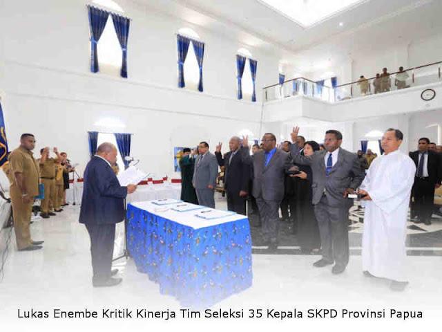 Lukas Enembe Kritik Kinerja Tim Seleksi 35 Kepala SKPD Provinsi Papua