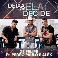 Deixa que ela decide – Zé Felipe Part. Pedro Paulo e Alex