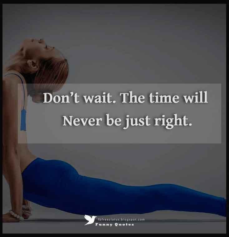 """Don't wait. The time will never be just right."" – Napoleon Hill"