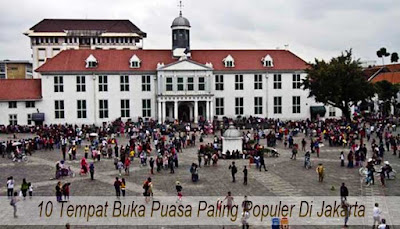 10 Tempat Buka Puasa Paling Populer Di Jakarta