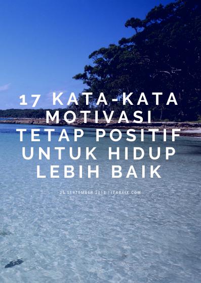 17 Kata Kata Motivasi Tetap Positif Untuk Hidup Lebih Baik
