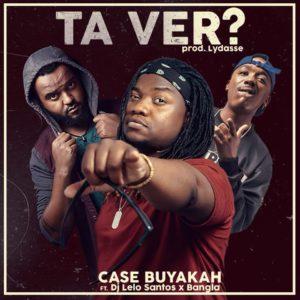 Case Buyakah - Ta Ver ? (feat. DJ Lelo Santos & Bangla10)