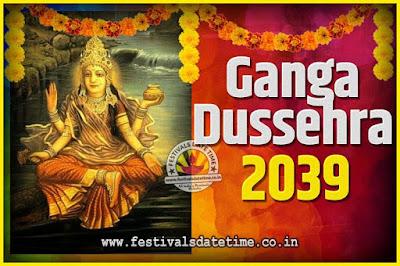 2039 Ganga Dussehra Pooja Date and Time, 2039 Ganga Dussehra Calendar