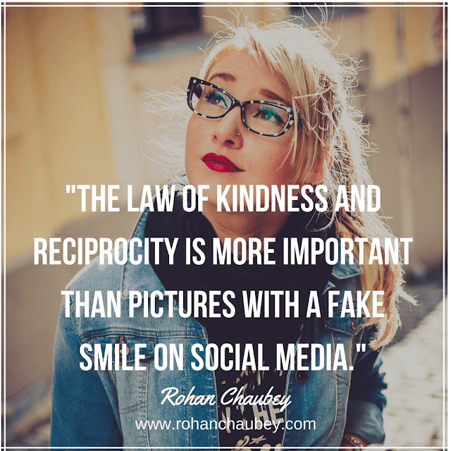 """The law of kindness and reciprocity is more important than pictures with a fake smile on social media."" - Rohan Chaubey."