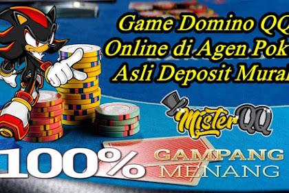 Game Domino QQ Online di Agen Poker Asli Deposit Murah