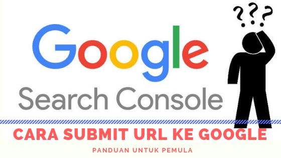 Cara Submit URL Artikel Ke Google Terbaru 2018