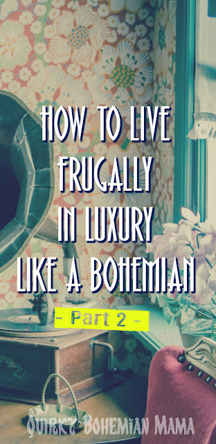 How to live like a bohemian. Modern bohemian lifestyle. How to live frugally. How to be extremely frugal,  how to live frugally and save money,  frugal living ideas, best frugal living tips, frugal living meaning, how to live frugally and happy, how to be poor and love it. How to live well on less money. How to Live a Luxurious Life on a Not-So-Luxury Budget. Luxurious life on a budget. how to live a simple luxurious life, live luxurious cheap, how to be a bohemian,  #bohemian