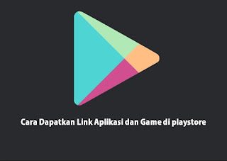 Cara Mudah Dapatkan Link Aplikasi Dan Game Pada Playstore Melalui Hp Android