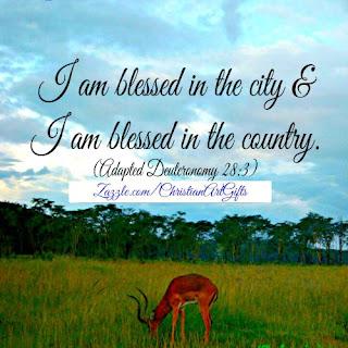 I am blessed in the city. I am blessed in the country Deuteronomy 28:3