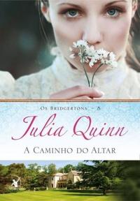 Amor, paixão e atração no século XVIII (A Caminho do Altar - Os Bridgertons #8, Julia Quinn)